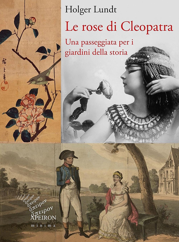 Le rose di Cleopatra. Una passeggiata per i giardini della storia
